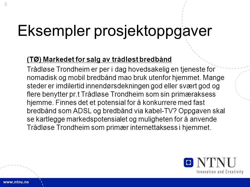 8 Eksempler prosjektoppgaver (TØ) Markedet for salg av trådløst bredbånd Trådløse Trondheim er per i dag hovedsakelig en tjeneste for nomadisk og mobi