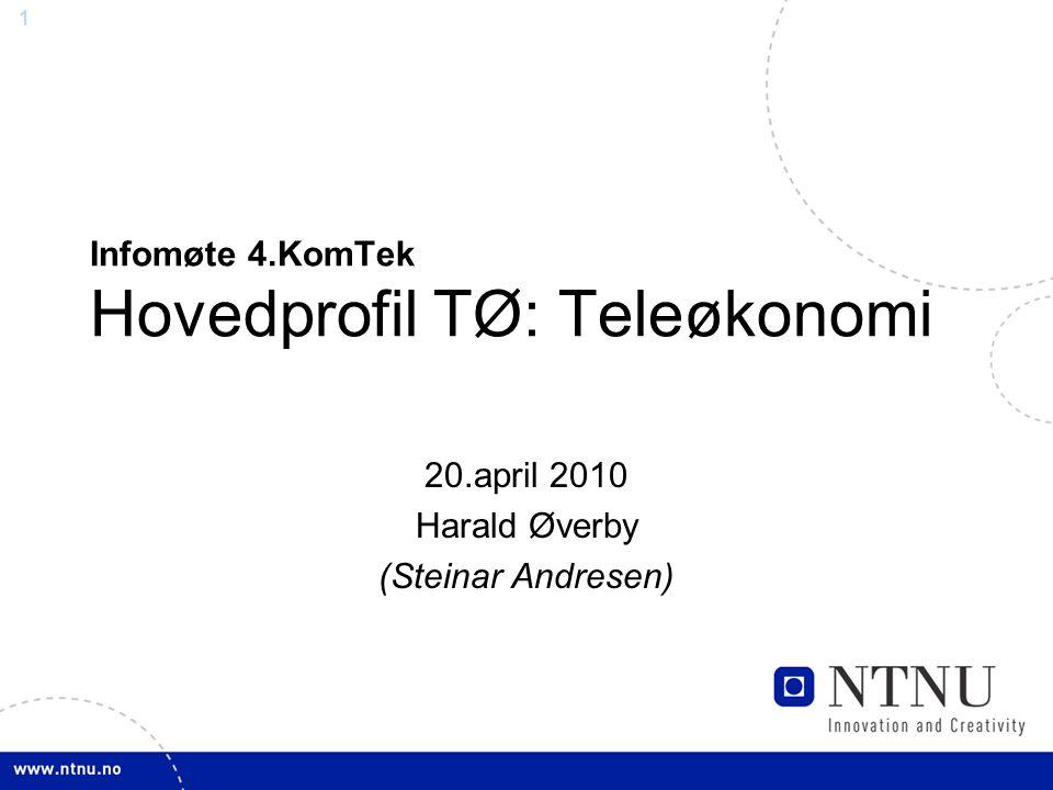 1 Infomøte 4.KomTek Hovedprofil TØ: Teleøkonomi 20.april 2010 Harald Øverby (Steinar Andresen)