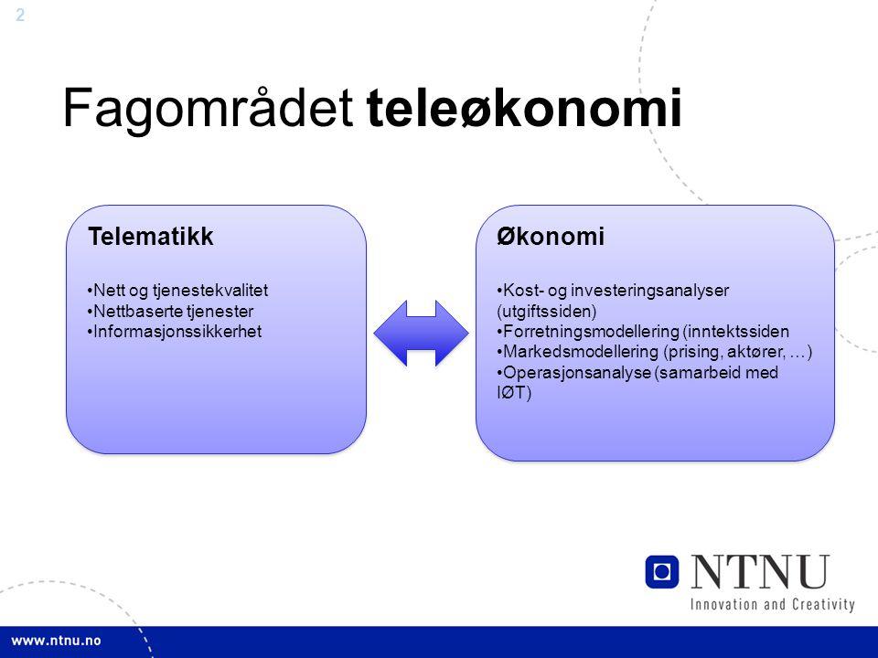 2 Fagområdet teleøkonomi Telematikk Nett og tjenestekvalitet Nettbaserte tjenester Informasjonssikkerhet Telematikk Nett og tjenestekvalitet Nettbaser