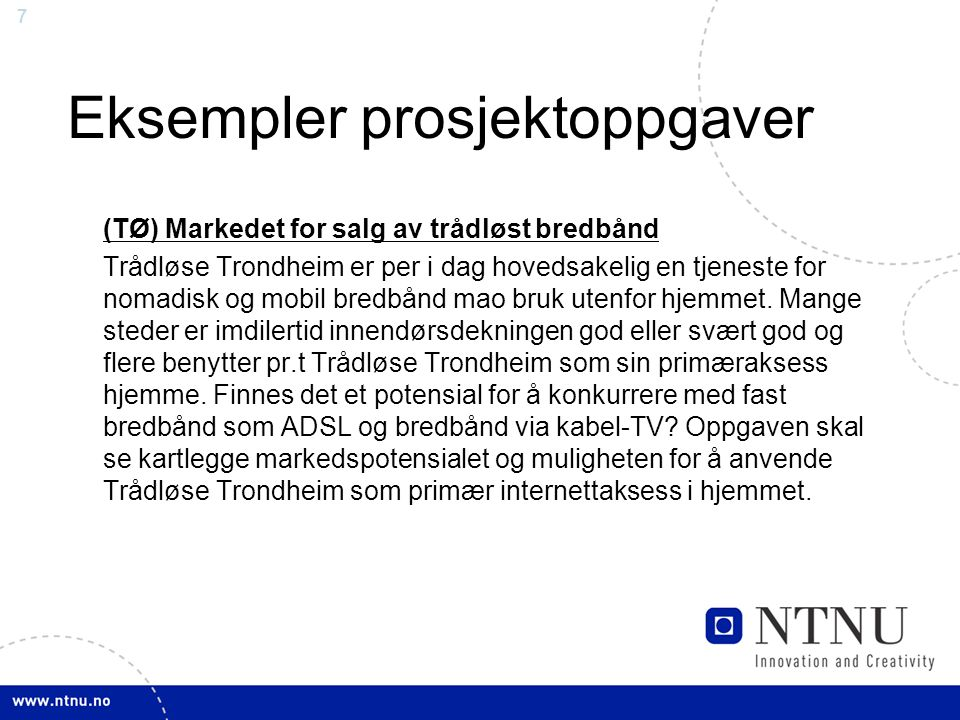 7 Eksempler prosjektoppgaver (TØ) Markedet for salg av trådløst bredbånd Trådløse Trondheim er per i dag hovedsakelig en tjeneste for nomadisk og mobi