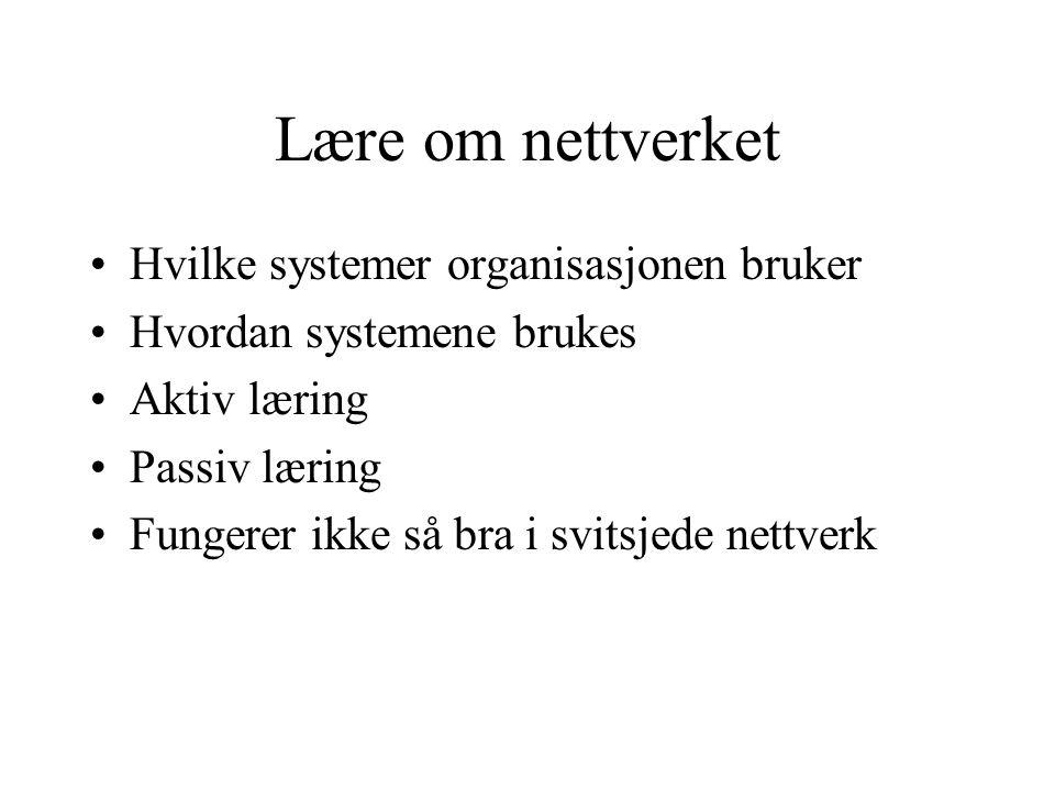 Lære om nettverket Hvilke systemer organisasjonen bruker Hvordan systemene brukes Aktiv læring Passiv læring Fungerer ikke så bra i svitsjede nettverk