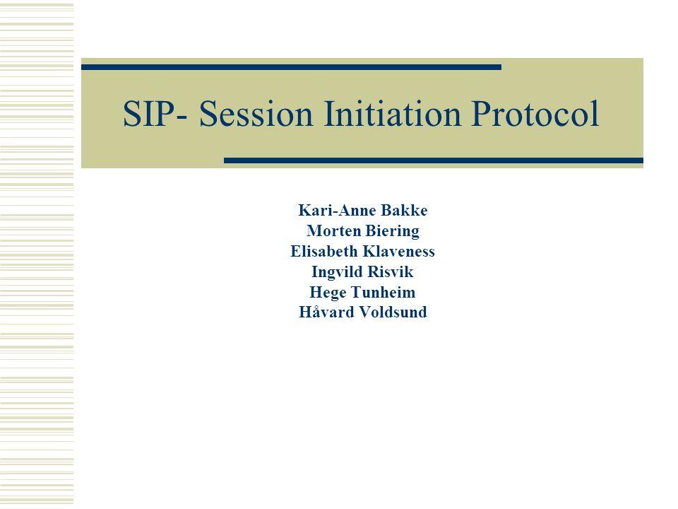 SIP- Session Initiation Protocol Kari-Anne Bakke Morten Biering Elisabeth Klaveness Ingvild Risvik Hege Tunheim Håvard Voldsund
