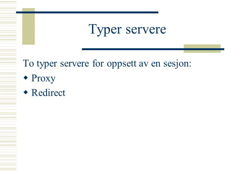 Typer servere To typer servere for oppsett av en sesjon:  Proxy  Redirect