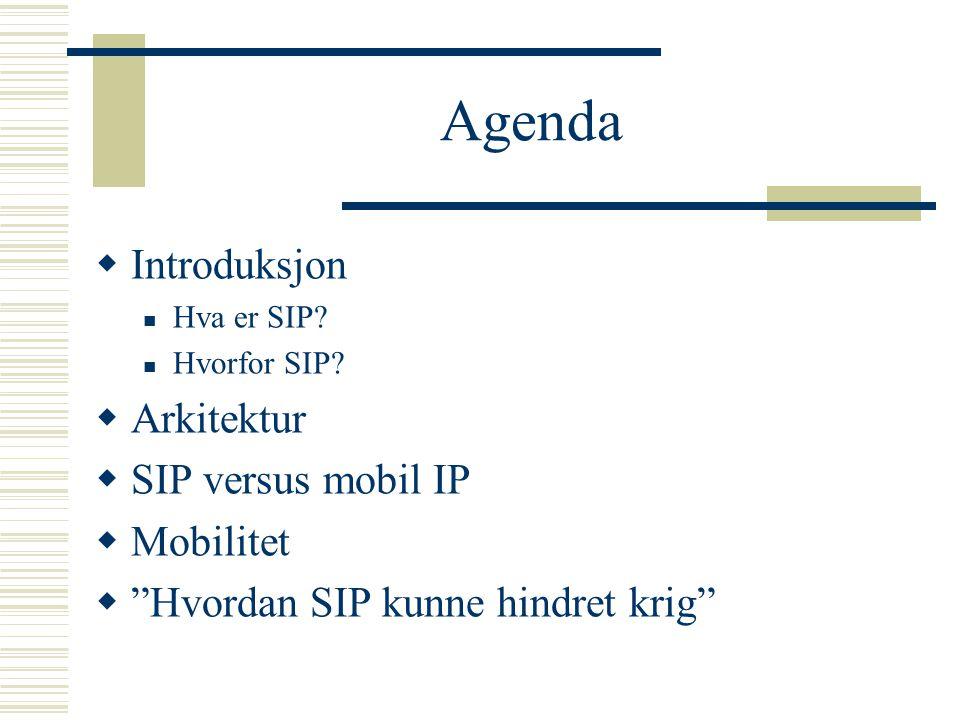 """Agenda  Introduksjon Hva er SIP? Hvorfor SIP?  Arkitektur  SIP versus mobil IP  Mobilitet  """"Hvordan SIP kunne hindret krig"""""""