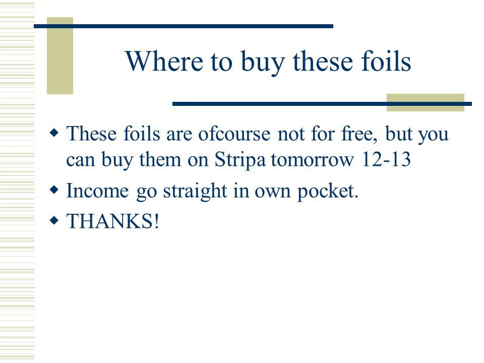 Where to buy these foils  These foils are ofcourse not for free, but you can buy them on Stripa tomorrow 12-13  Income go straight in own pocket. 