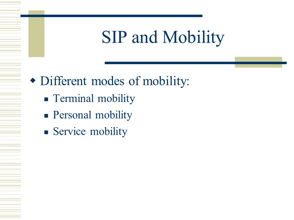 SIP and Mobility  Different modes of mobility: Terminal mobility Personal mobility Service mobility