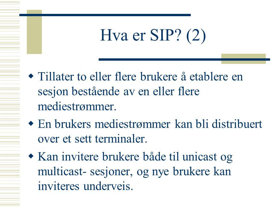 SIP vs H.323 SIP:  Utarbeidet av IETF (dataverden)  Låner konsepter fra HTTP  Koding: HTTP-lignende  Skalerbar pga tilstandsløse servere  Behandles av enkle headerfelt.