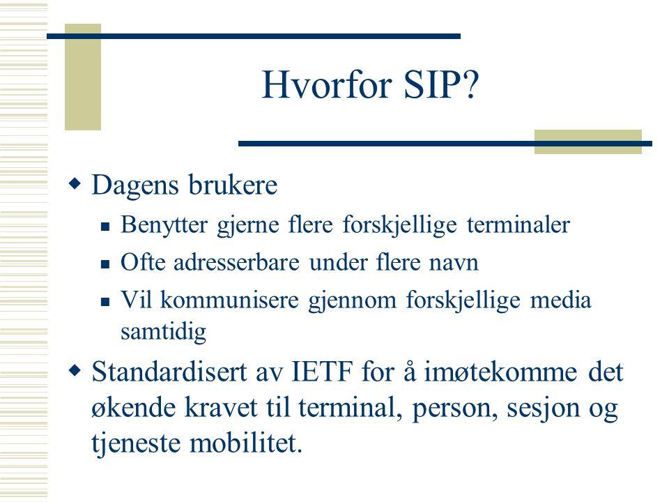 Hvorfor SIP?  Dagens brukere Benytter gjerne flere forskjellige terminaler Ofte adresserbare under flere navn Vil kommunisere gjennom forskjellige me