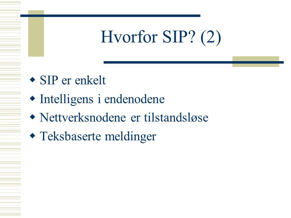 Hvorfor SIP? (2)  SIP er enkelt  Intelligens i endenodene  Nettverksnodene er tilstandsløse  Teksbaserte meldinger