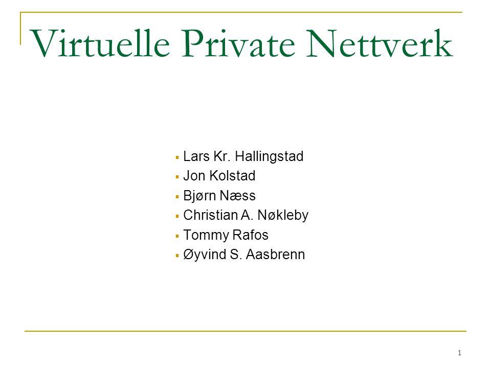 1 Virtuelle Private Nettverk  Lars Kr.Hallingstad  Jon Kolstad  Bjørn Næss  Christian A.