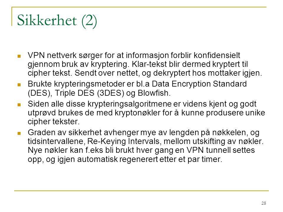 28 Sikkerhet (2) VPN nettverk sørger for at informasjon forblir konfidensielt gjennom bruk av kryptering. Klar-tekst blir dermed kryptert til cipher t