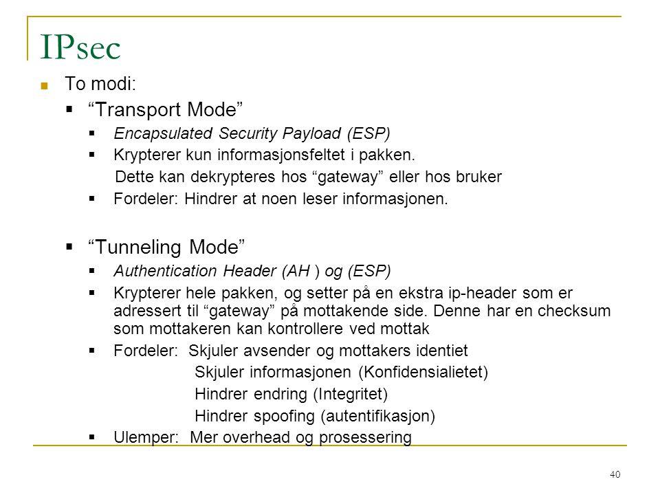 "40 IPsec To modi:  ""Transport Mode""  Encapsulated Security Payload (ESP)  Krypterer kun informasjonsfeltet i pakken. Dette kan dekrypteres hos ""gat"