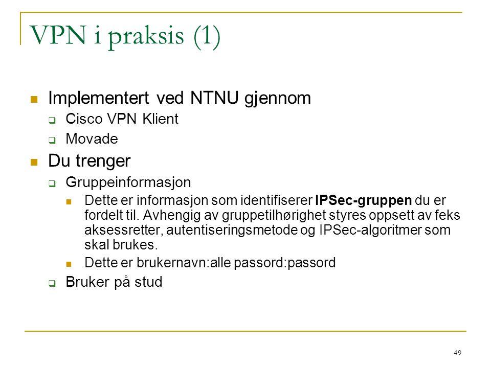 49 VPN i praksis (1) Implementert ved NTNU gjennom  Cisco VPN Klient  Movade Du trenger  Gruppeinformasjon Dette er informasjon som identifiserer IPSec-gruppen du er fordelt til.