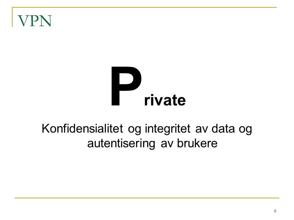 6 VPN P rivate Konfidensialitet og integritet av data og autentisering av brukere