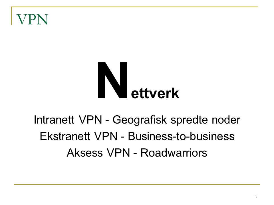 7 VPN N ettverk Intranett VPN - Geografisk spredte noder Ekstranett VPN - Business-to-business Aksess VPN - Roadwarriors