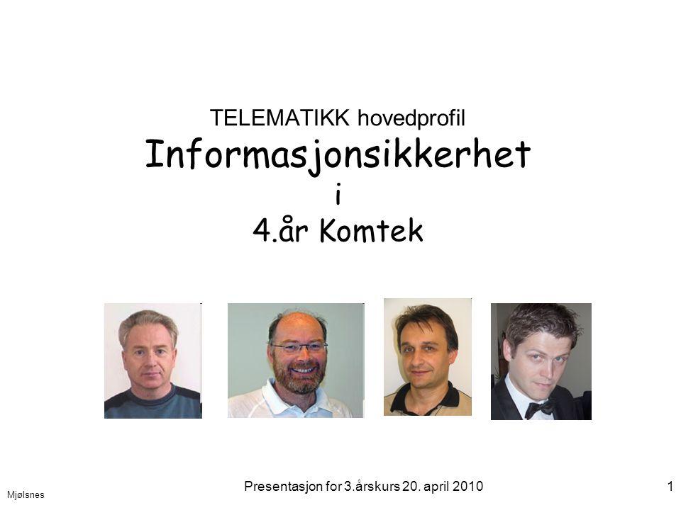 Mjølsnes Presentasjon for 3.årskurs 20. april 20101 TELEMATIKK hovedprofil Informasjonsikkerhet i 4.år Komtek
