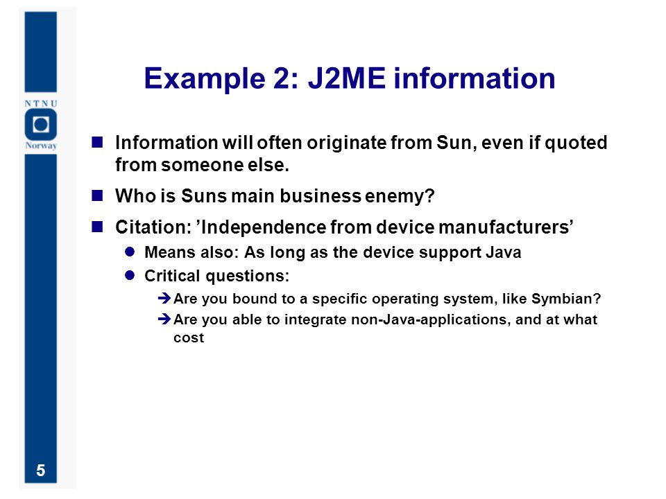5 Example 2: J2ME information Information will often originate from Sun, even if quoted from someone else.