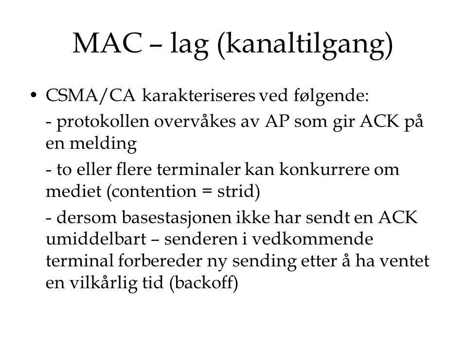 MAC – lag (kanaltilgang) CSMA/CA karakteriseres ved følgende: - protokollen overvåkes av AP som gir ACK på en melding - to eller flere terminaler kan