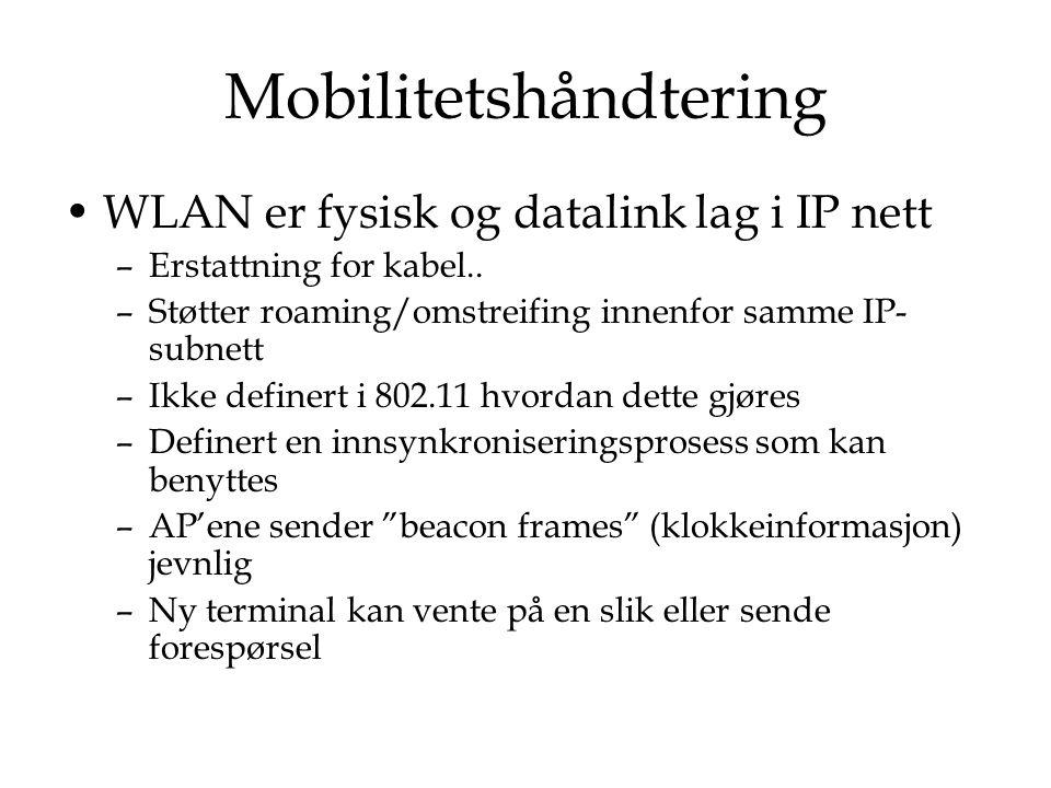WLAN er fysisk og datalink lag i IP nett –Erstattning for kabel.. –Støtter roaming/omstreifing innenfor samme IP- subnett –Ikke definert i 802.11 hvor