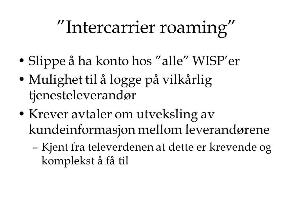 """""""Intercarrier roaming"""" Slippe å ha konto hos """"alle"""" WISP'er Mulighet til å logge på vilkårlig tjenesteleverandør Krever avtaler om utveksling av kunde"""