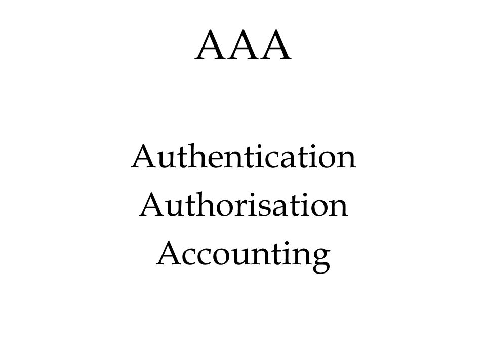 AAA Authentication Authorisation Accounting