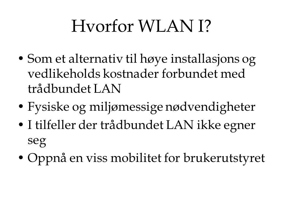 Hvorfor WLAN I? Som et alternativ til høye installasjons og vedlikeholds kostnader forbundet med trådbundet LAN Fysiske og miljømessige nødvendigheter