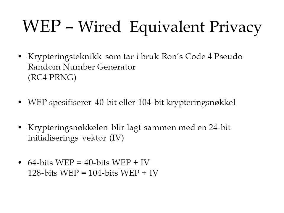WEP – Wired Equivalent Privacy Krypteringsteknikk som tar i bruk Ron's Code 4 Pseudo Random Number Generator (RC4 PRNG) WEP spesifiserer 40-bit eller