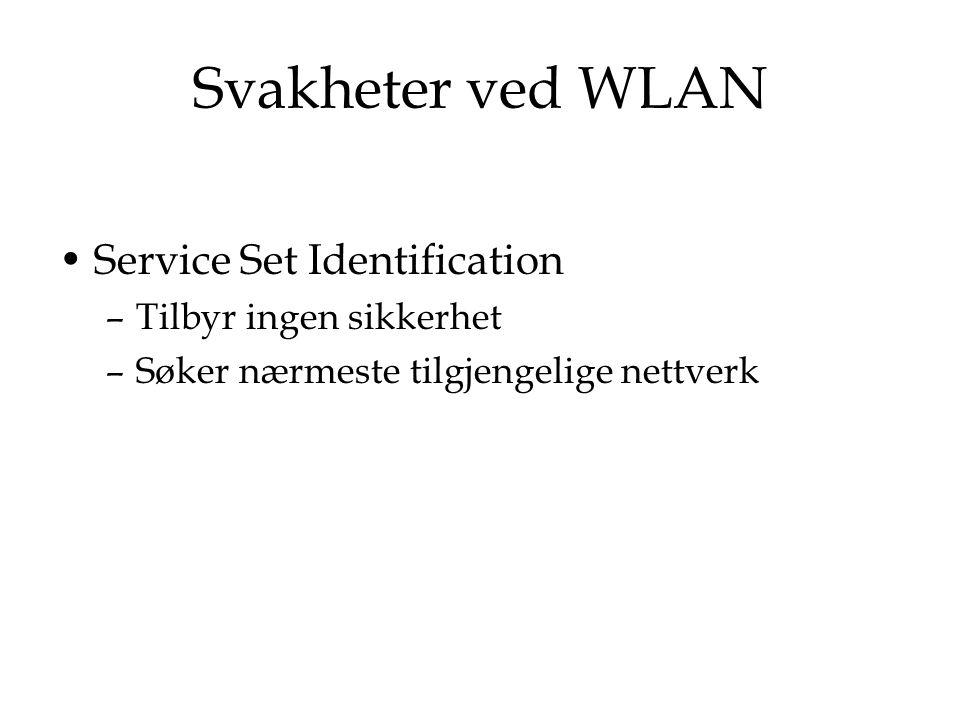 Svakheter ved WLAN Service Set Identification –Tilbyr ingen sikkerhet –Søker nærmeste tilgjengelige nettverk