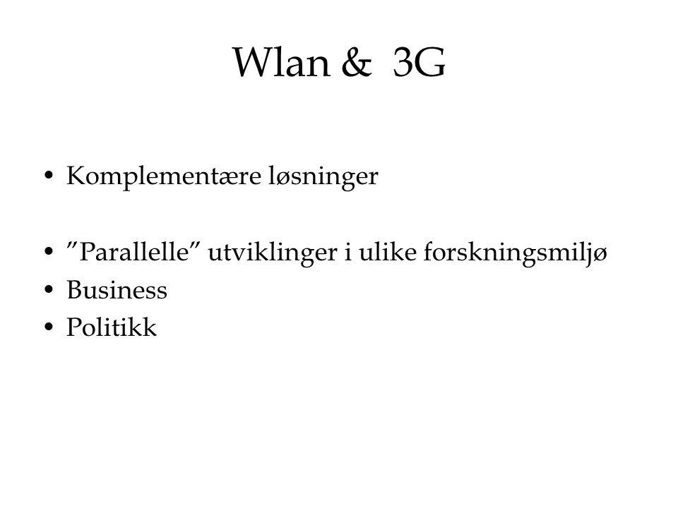"""Wlan & 3G Komplementære løsninger """"Parallelle"""" utviklinger i ulike forskningsmiljø Business Politikk"""