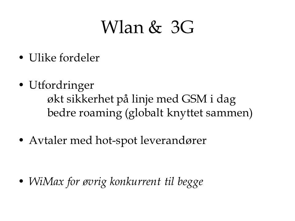 Wlan & 3G Ulike fordeler Utfordringer økt sikkerhet på linje med GSM i dag bedre roaming (globalt knyttet sammen) Avtaler med hot-spot leverandører Wi