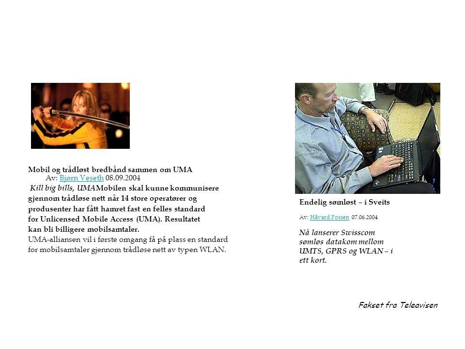 Mobil og trådløst bredbånd sammen om UMA Av: Bjørn Veseth 08.09.2004Bjørn Veseth Kill big bills, UMA Mobilen skal kunne kommunisere gjennom trådløse n