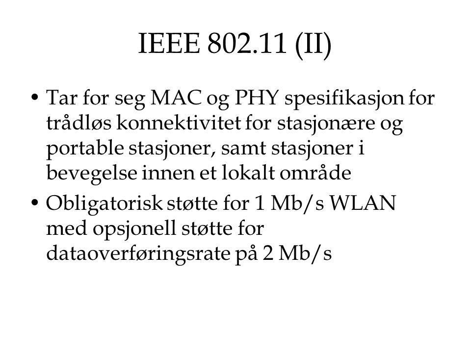IEEE 802.11 (II) Tar for seg MAC og PHY spesifikasjon for trådløs konnektivitet for stasjonære og portable stasjoner, samt stasjoner i bevegelse innen