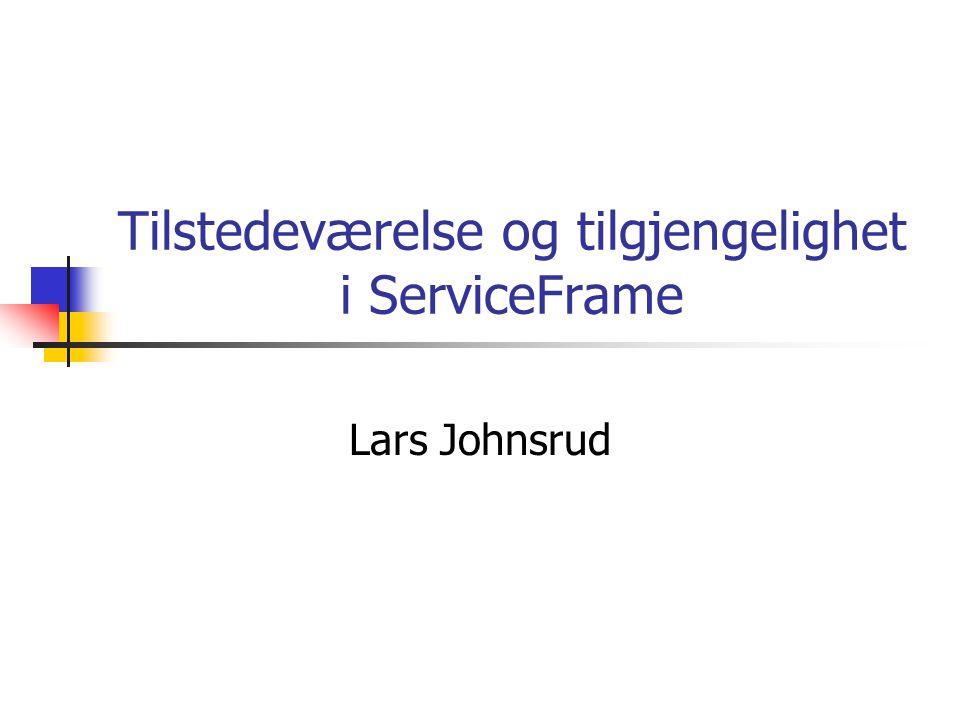 Tilstedeværelse og tilgjengelighet i ServiceFrame Lars Johnsrud