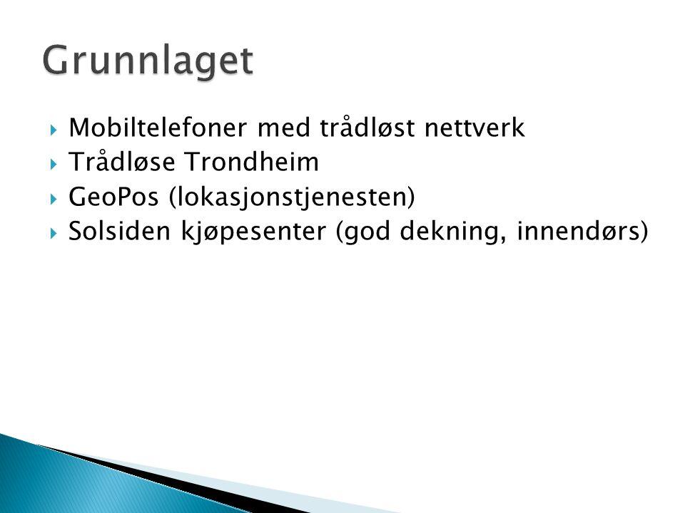  Mobiltelefoner med trådløst nettverk  Trådløse Trondheim  GeoPos (lokasjonstjenesten)  Solsiden kjøpesenter (god dekning, innendørs)