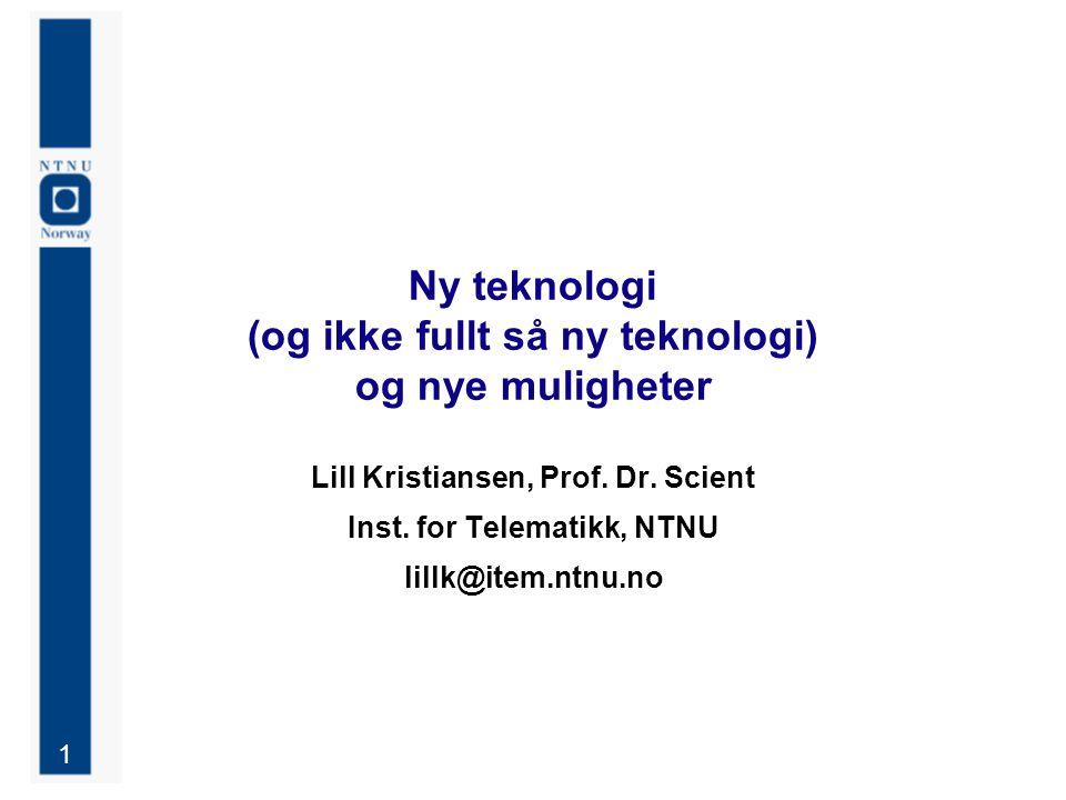 1 Ny teknologi (og ikke fullt så ny teknologi) og nye muligheter Lill Kristiansen, Prof.