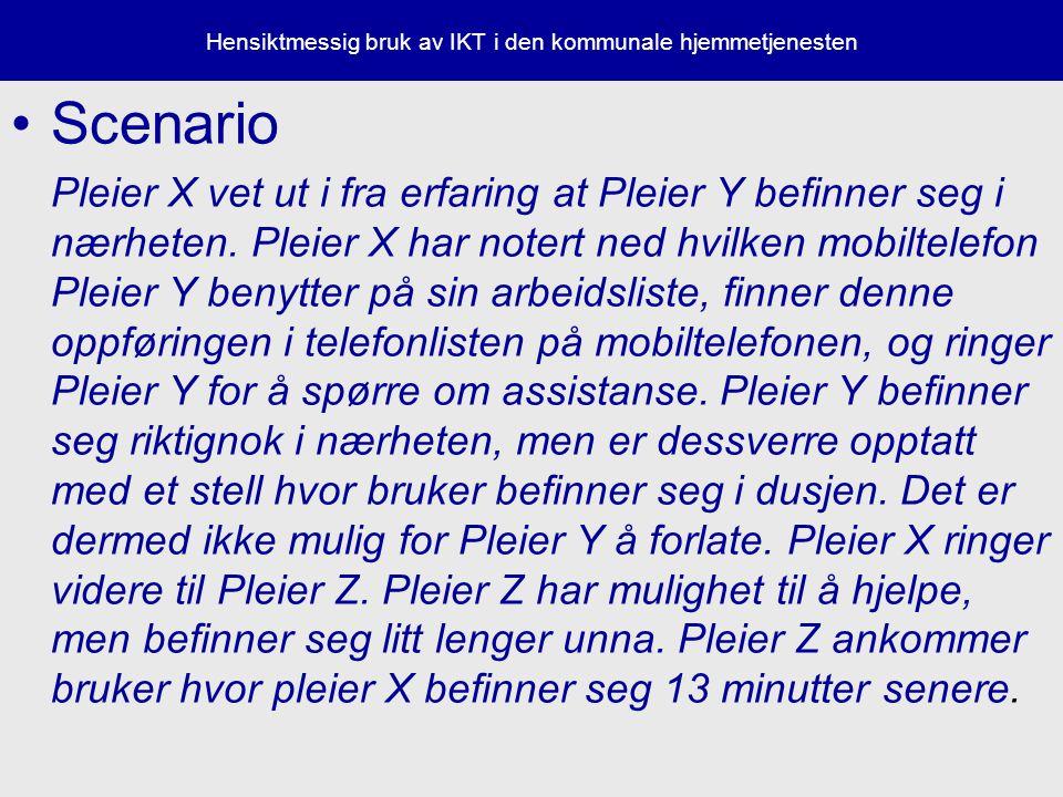 Hensiktmessig bruk av IKT i den kommunale hjemmetjenesten Scenario Pleier X vet ut i fra erfaring at Pleier Y befinner seg i nærheten.