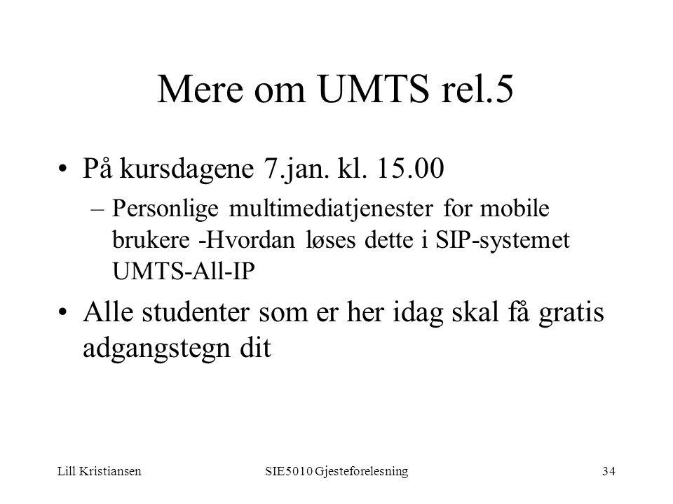 Lill KristiansenSIE5010 Gjesteforelesning34 Mere om UMTS rel.5 På kursdagene 7.jan.