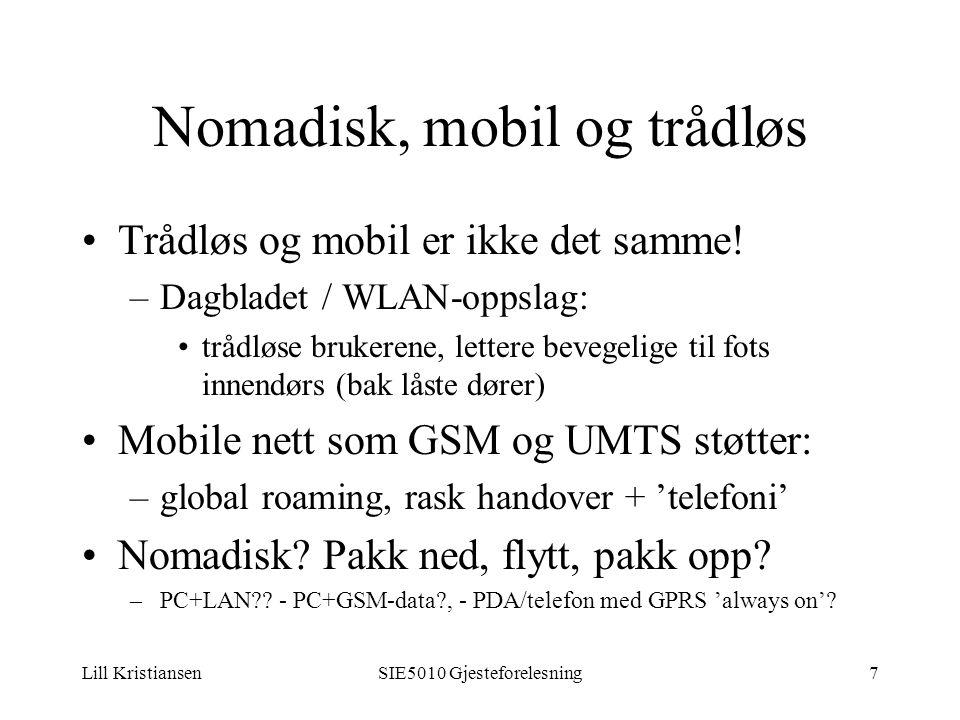 Lill KristiansenSIE5010 Gjesteforelesning7 Nomadisk, mobil og trådløs Trådløs og mobil er ikke det samme.