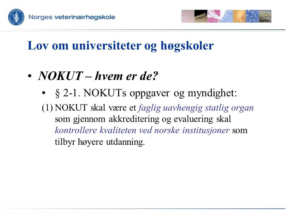 Lov om universiteter og høgskoler NOKUT – hvem er de? ▪§ 2-1. NOKUTs oppgaver og myndighet: (1)NOKUT skal være et faglig uavhengig statlig organ som g