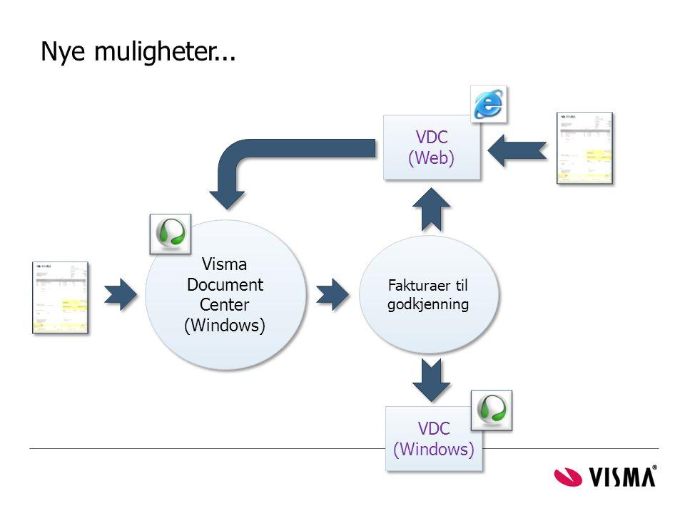 Nye muligheter... Visma Document Center (Windows) Fakturaer til godkjenning VDC (Windows) VDC (Web)