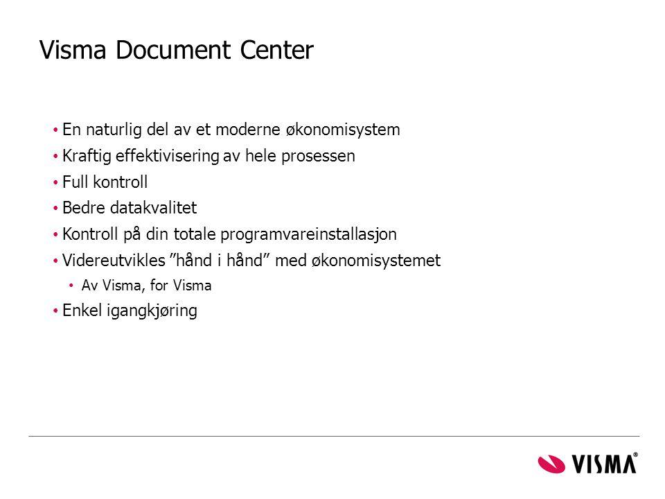 Visma Document Center En naturlig del av et moderne økonomisystem Kraftig effektivisering av hele prosessen Full kontroll Bedre datakvalitet Kontroll