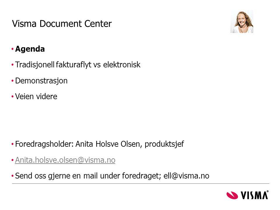Visma Document Center Agenda Tradisjonell fakturaflyt vs elektronisk Demonstrasjon Veien videre Foredragsholder: Anita Holsve Olsen, produktsjef Anita
