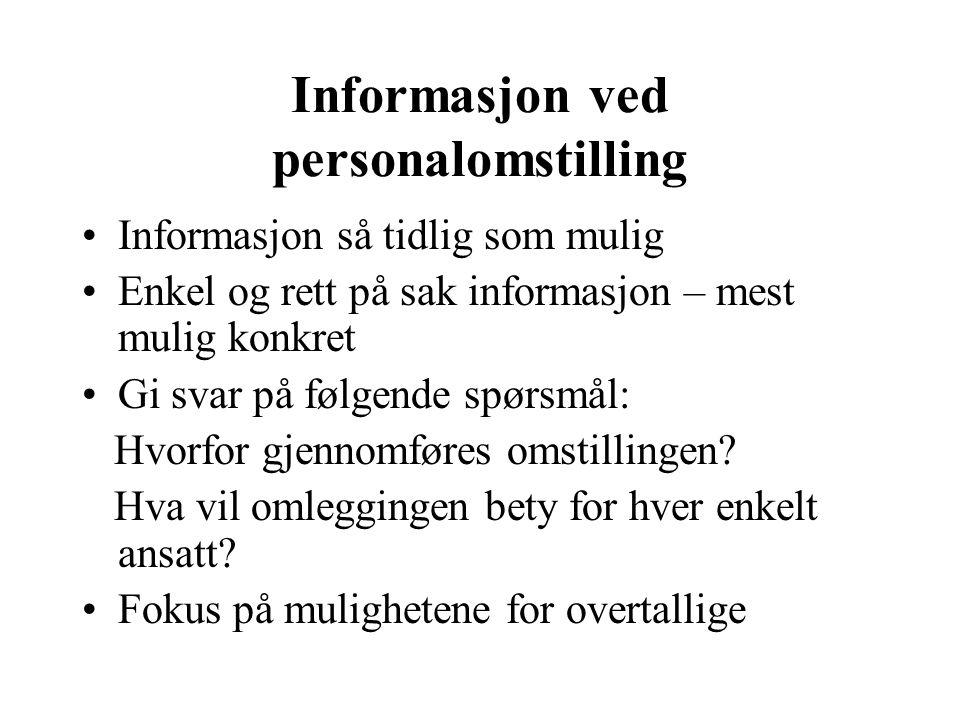 Informasjon ved personalomstilling Informasjon så tidlig som mulig Enkel og rett på sak informasjon – mest mulig konkret Gi svar på følgende spørsmål: Hvorfor gjennomføres omstillingen.