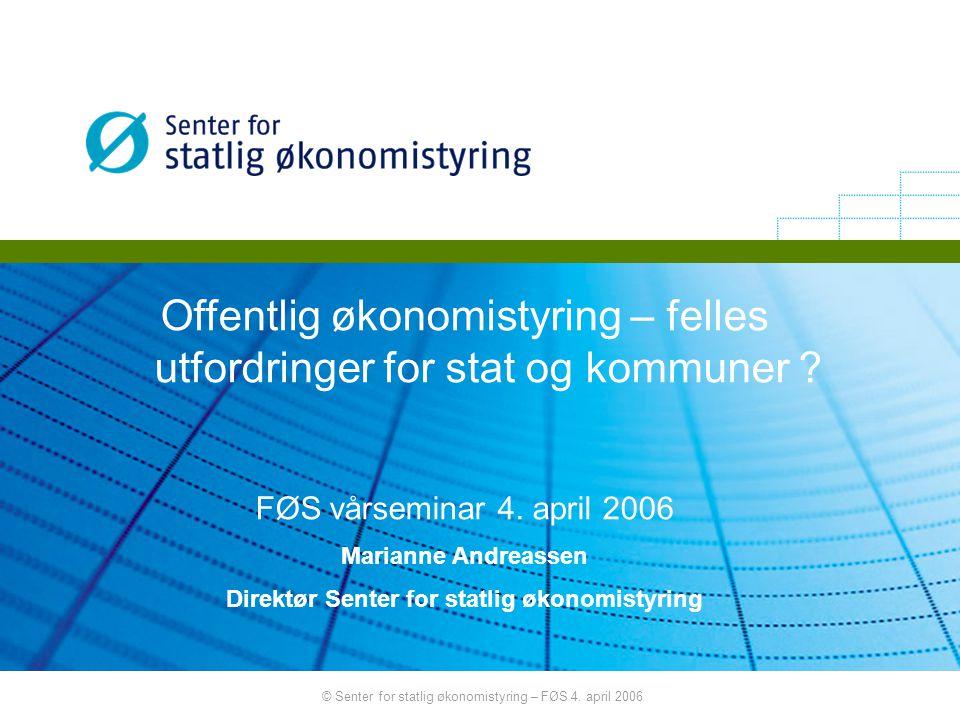© Senter for statlig økonomistyring – FØS 4. april 2006 Langsiktig planlegging – også i staten