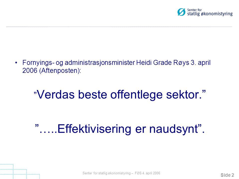"""Side 2 Senter for statlig økonomistyring – FØS 4. april 2006 Fornyings- og administrasjonsminister Heidi Grade Røys 3. april 2006 (Aftenposten): """" Ver"""