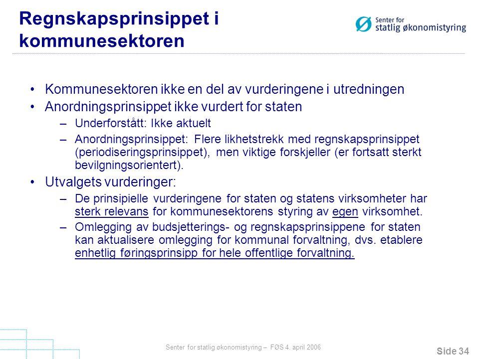 Side 34 Senter for statlig økonomistyring – FØS 4. april 2006 Regnskapsprinsippet i kommunesektoren Kommunesektoren ikke en del av vurderingene i utre