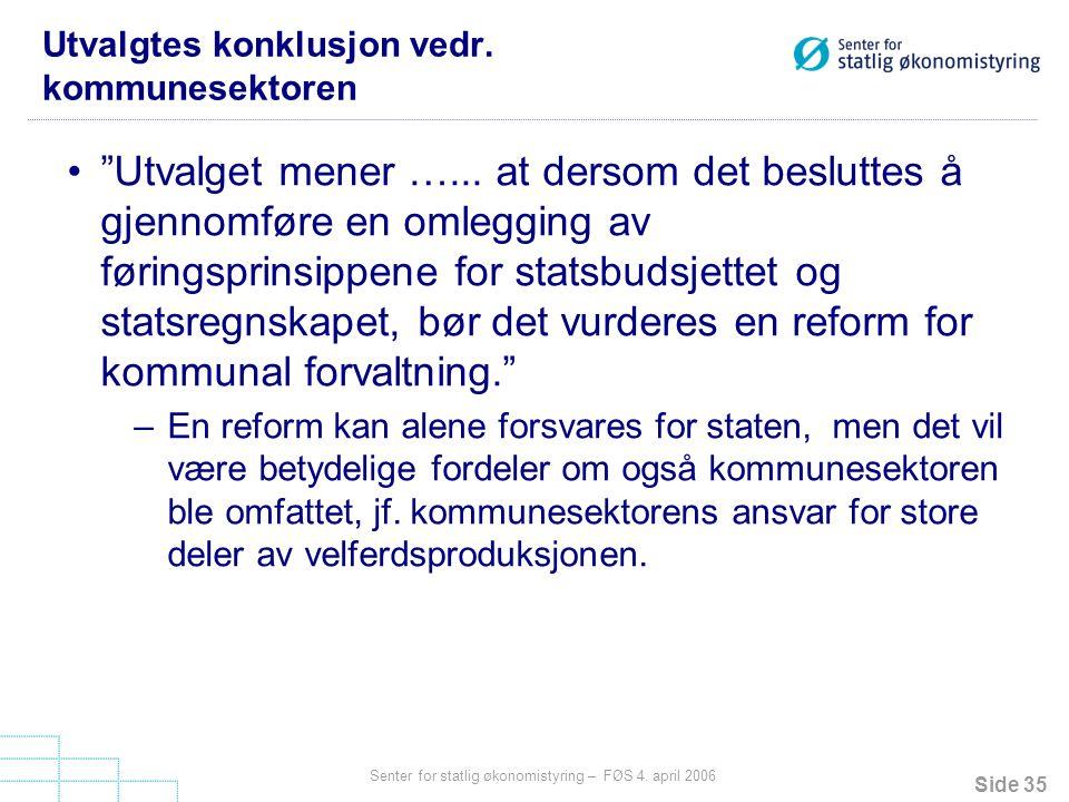 """Side 35 Senter for statlig økonomistyring – FØS 4. april 2006 Utvalgtes konklusjon vedr. kommunesektoren """"Utvalget mener …... at dersom det besluttes"""