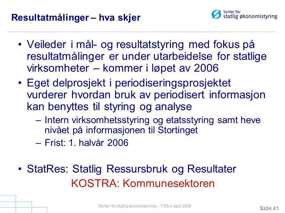 Side 41 Senter for statlig økonomistyring – FØS 4. april 2006 Resultatmålinger – hva skjer Veileder i mål- og resultatstyring med fokus på resultatmål