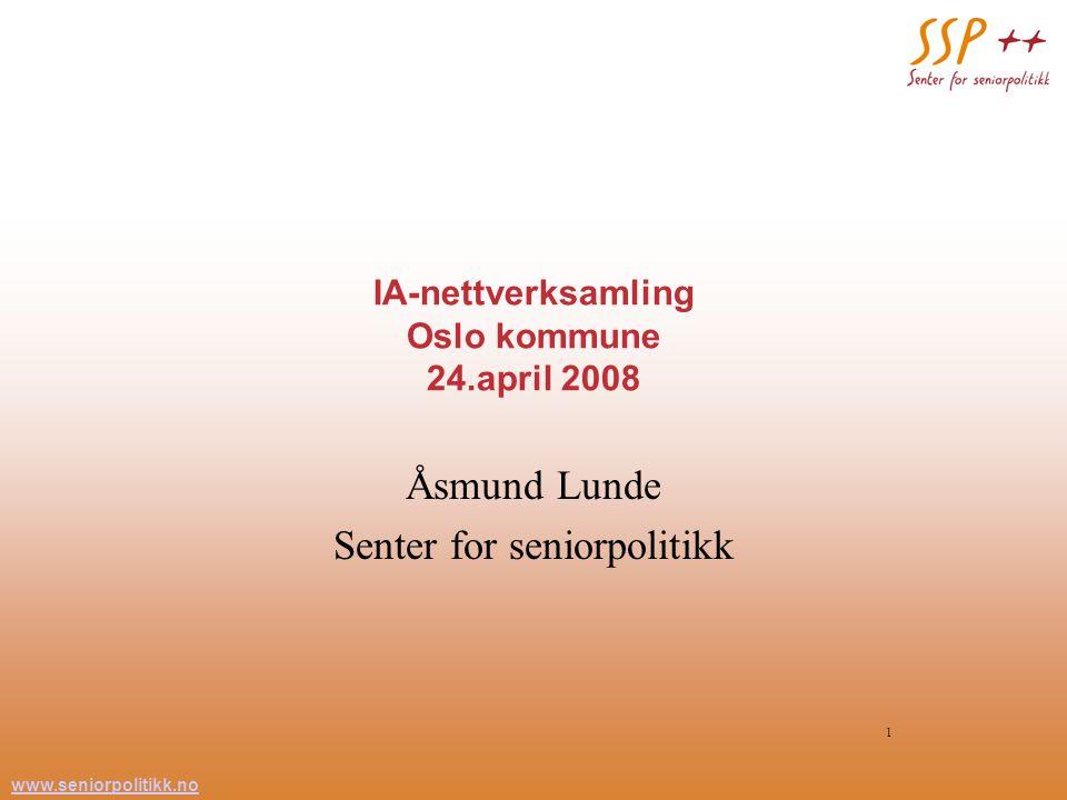 www.seniorpolitikk.no 1 IA-nettverksamling Oslo kommune 24.april 2008 Åsmund Lunde Senter for seniorpolitikk