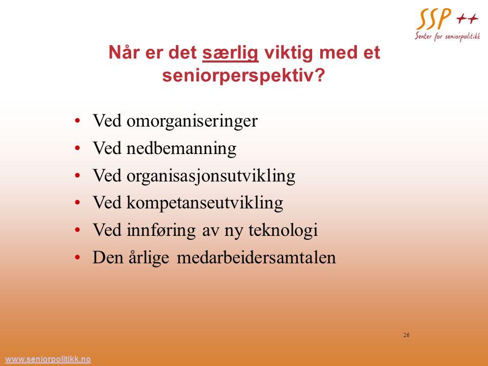 www.seniorpolitikk.no 26 Når er det særlig viktig med et seniorperspektiv.